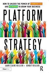 Platform Strategy: How to Unlock the Power of Communities and Networks to Grow Your Business (English Edition)