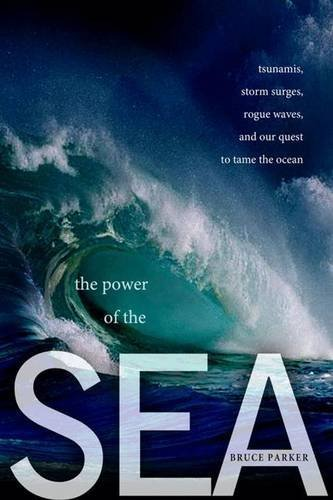 The Power of the Sea: Tsunamis, Storm Surges, Rogue Waves, and Our Quest to Predict Disasters (MacSci) by Bruce Parker (2010-11-19) par Bruce Parker