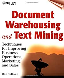Document Warehousing and Text Mining: Techniques for Improving Business Operations, Marketing, and Sales