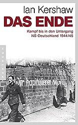Das Ende: Kampf bis in den Untergang - NS-Deutschland 1944/45 (German Edition)