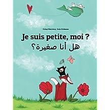 Je suis petite, moi ? Hl ana sghyrh?: Un livre d'images pour les enfants (Edition bilingue français-arabe)