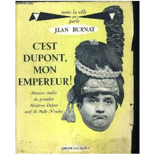 C'est dupont mon empereur ! Memoires inedits du grenadier Nicephore Dupont natif de Melle (Vendée)