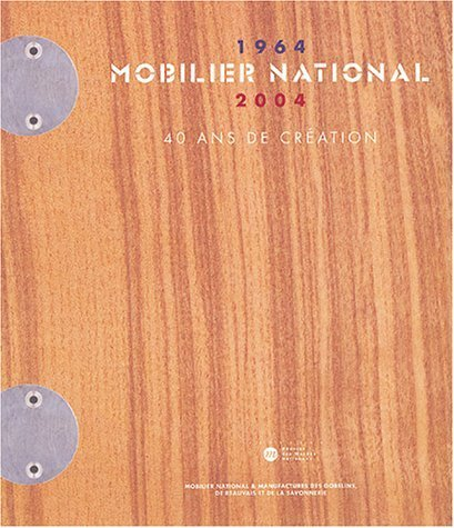 Mobilier national (1964-2004) : 40 ans de cration de Myriam Zuber-Cupissol (15 octobre 2004) Broch