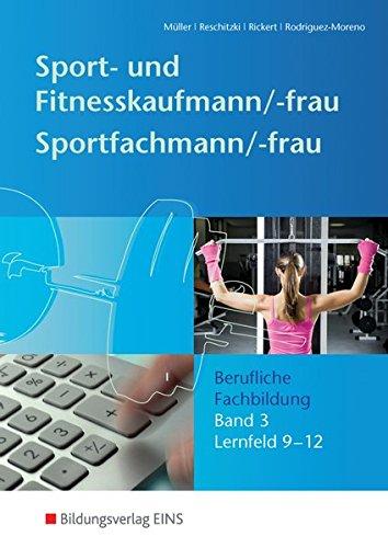 Sport- und Fitnesskaufmann & Sportfachfrau/Sportfachmann: Berufliche Fachbildung: Lernfelder 9-12: Schülerband