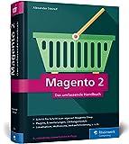 Magento 2: Das umfassende Handbuch. Alles, was Sie für einen erfolgreichen...