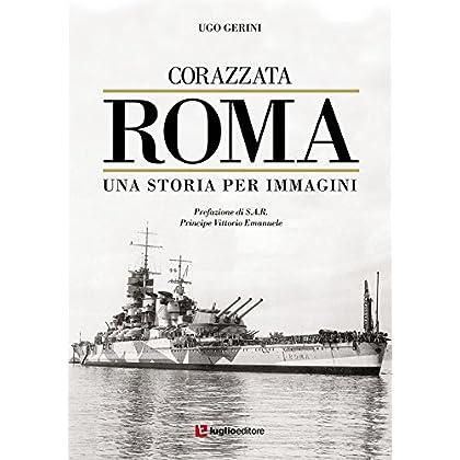 Corazzata Roma. Una Storia Per Immagini. Ediz. Illustrata
