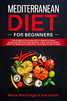 Mediterranean Diet for Beginners: The Complete Guide Solution with Meal Plan and Recipes for Weight Loss, Gain Energy and Fat Burn with Recipes…for Health Watchers (English Edition) di [Rockridge, Marla, Heller, Axe]