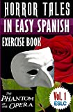 "Horror Tales in Easy Spanish Exercise Book 1 (With 160 Exercises & 300-Word Vocabulary) ""The Phantom of the Opera"" by Gaston Leroux (Learn Spanish Workbook) ... Spanish Learning Series) (Spanish Edition)"
