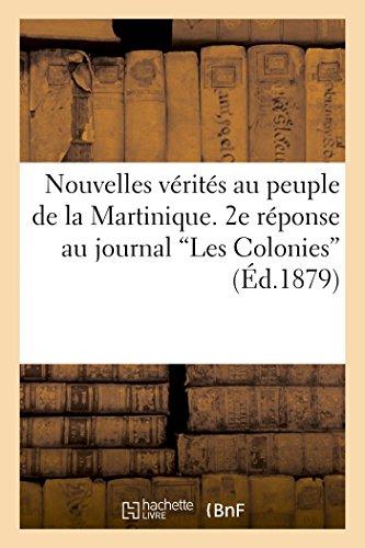 Nouvelles vérités au peuple de la Martinique. 2e réponse au journal 'Les Colonies' par Pierre Alype