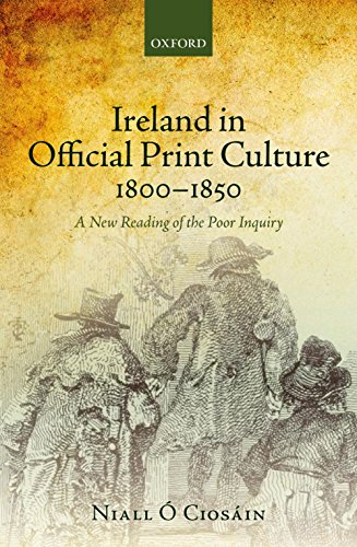 Ireland in Official Print Culture, 1800-1850: A New Reading of the Poor Inquiry (English Edition)