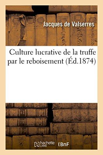 Culture lucrative de la truffe par le reboisement par Jacques de Valserres