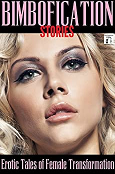 Bimbofication Stories: Erotic Tales of Female Transformation (English Edition) par [Little, Vanessa, Bouchard, Audrey, McKinney, Heather, Roche, Thomas S., Frazier, Kimberly, Young, Jessica]