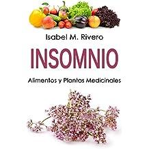 INSOMNIO. Alimentos y Plantas Medicinales: Conoce TODO sobre el insomnio, y aprende cómo tratarlo con la alimentación, con zumos, con hierbas medicinales, con otros remedios y técnicas de relajación.
