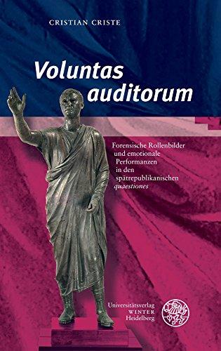 'Voluntas auditorum': Forensische Rollenbilder und emotionale Performanzen in den spätrepublikanischen 'quaestiones' (Kalliope - Studien zur griechischen und lateinischen Poesie, Band 15)