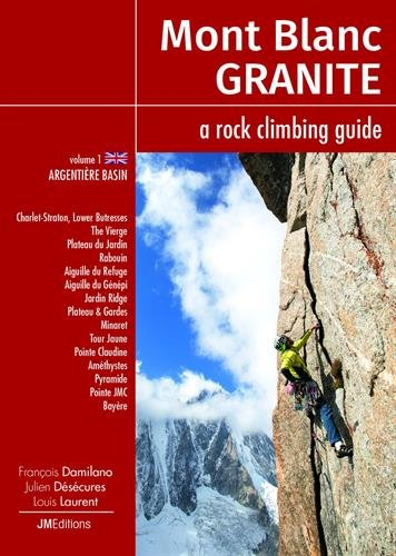 Mont Blanc Granite, a Rock Climbing Guide : Tome 1, Argentière bassin