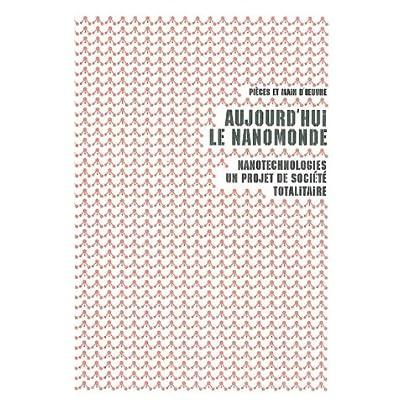 Aujourd'hui le nanomonde: Nanotechnologies : un projet de société totalitaire