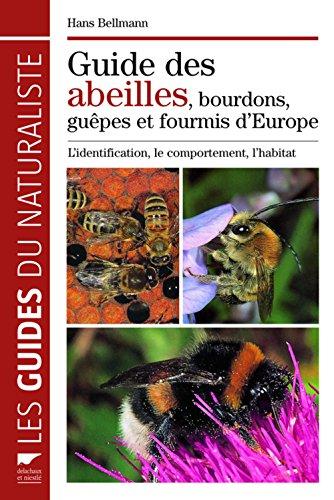 Guide des abeilles, bourdons, guêpes et fourmis d'Europe. L'identification, le comportement, l'habit