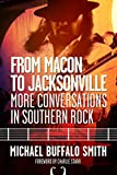From Macon and Jacksonville: More Conversations in Southern Rock (Music and the American South)