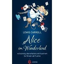 Alice im Wunderland. Vollständig überarbeitet und illustriert: für Kinder ab 9 Jahre (aionas kinderbuchklassiker)