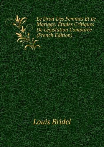Le Droit Des Femmes Et Le Mariage: Études Critiques De Législation Comparée (French Edition)