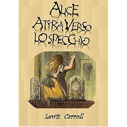 Alice Attraverso Lo Specchio (Illustrato)