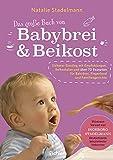 Das große Buch von Babybrei & Beikost: Sicherer Einstieg mit Empfehlungen, Beikostplan und über 70 Rezepten für Babybrei…