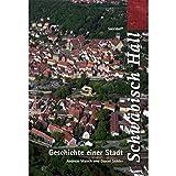 Schwäbisch Hall. Geschichte einer Stadt