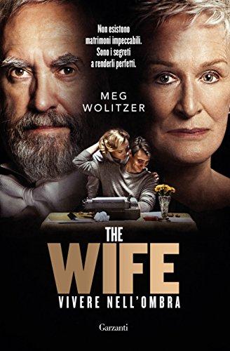The Wife: Vivere nell'ombra di [Wolitzer, Meg]