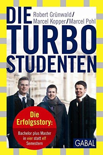 Die Turbo-Studenten: Die Erfolgsstory: Bachelor plus Master in vier statt elf Semestern (Dein Erfolg)
