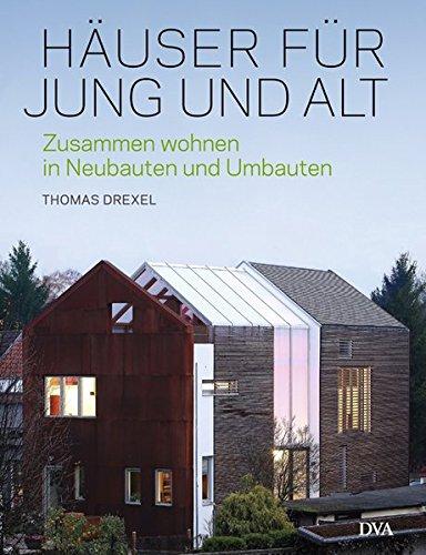 Häuser für Jung und Alt: Zusammen wohnen in Neubauten und Umbauten