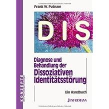 Diagnose und Behandlung der Dissoziativen Identitätsstörung (DIS): Ein Handbuch