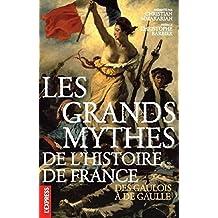 Les grands mythes de l'histoire de France - Des gaulois à de Gaulle