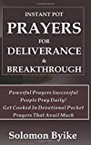 Instant Pot PRAYERS For DELIVERANCE And BREAKTHROUGH: Powerful Prayers Successful  People Pray Daily!  Get Cooked In Devotional Pocket Prayers That Avail Much