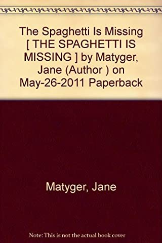 [ [ THE SPAGHETTI IS MISSING BY(MATYGER, JANE )](AUTHOR)[PAPERBACK]