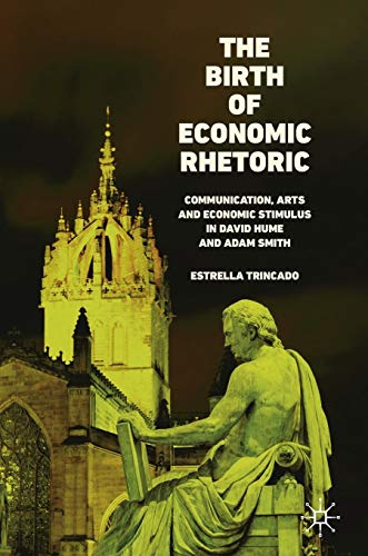 The Birth of Economic Rhetoric: Communication, Arts and Economic Stimulus in David Hume and Adam Smith