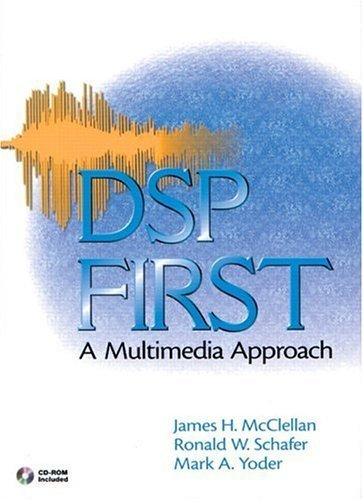 DSP First: A Multimedia Approach 1st by McClellan, James H., Schafer, Ronald W., Yoder, Mark A. (1998) Hardcover