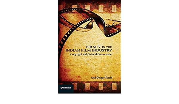 Piracy in the Indian Film Industry: Copyright and Cultural Consonance