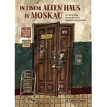 In einem alten Haus in Moskau: Ein Streifzug durch 100 Jahre russische Geschichte