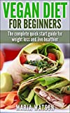 Vegan Diet for Beginners: Complete Quick start guide for weight loss and live healthier (Vegan diet guide)