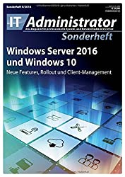 Windows Server 2016 und Windows 10: Neue Features, Rollout und Client-Management (IT-Administrator Sonderheft 2016)