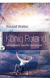 König Roland - Im Rollstuhl durchs Universum