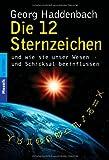 Die 12 Sternzeichen: und wie sie unser Wesen und Schicksal beeinflussen -