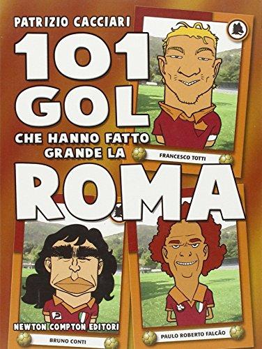 101 gol che hanno fatto grande la Roma por Patrizio Cacciari