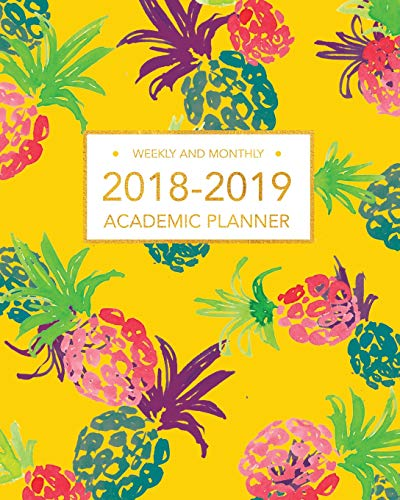 2018-2019 Academic Planner, Weekly And Monthly: Sun Yellow and Pineapple, Academic Organizer, Weekly Planner 2018-2019, With Calendar For School, 8 x 10 (August 2018 - July 2019)