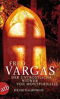 Der untröstliche Witwer von Montparnasse: Kriminalroman (Kommissar Kehlweiler ermittelt/ Die drei Evangelisten 3) von [Vargas, Fred]