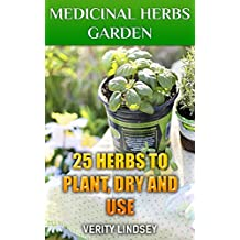 Medicinal Herbs Garden: 25 Herbs To Plant, Dry And Use (English Edition)