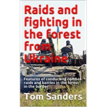 Raids and fighting in the forest from Ukraine:  Features of conducting combat raids and battles in the forest in the border (English Edition)