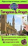 eGuide Voyage: Saragosse et l'Aragon: Un guide photographique de tourisme et de voyage sur Saragosse et l'Aragon (eGuide Voyage ville t. 14) (French Edition)