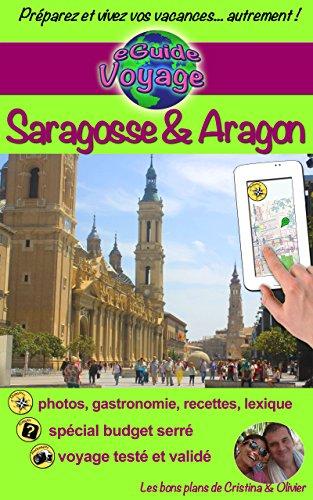 eGuide Voyage: Saragosse et l'Aragon: Un guide photographique de tourisme et de voyage sur Saragosse et l'Aragon (eGuide Voyage ville t. 14)