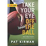 Take Your Eye Off the Ball: How to Watch Football by Knowing Where to Look by Pat Kirwan (2010-08-02)